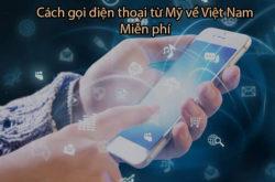 Ở Mỹ Gọi Điện Thoại Về Việt Nam Như Thế Nào? Bằng Cách Gì Mà Không Tốn Tiền?
