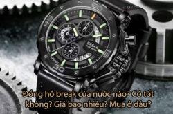 Đồng hồ break của nước nào? Có tốt không? Giá bao nhiêu? Mua ở đâu?