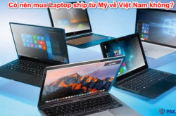 Có nên mua Laptop ship từ Mỹ về Việt Nam không?