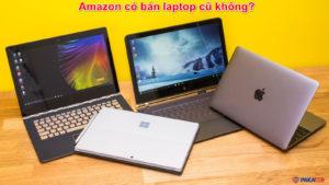 Amazon có bán laptop cũ không?