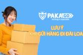 Lưu ý khi chuyển hàng đi Đài Loan giá rẻ tại Pakago