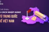 Top 4 cách nhập hàng Trung Quốc giá rẻ, an toàn
