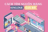 Cách tìm nguồn hàng online giá rẻ