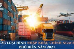 Các loại hình nhập khẩu chính ngạch phổ biến nhất 2021